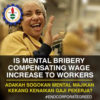 IS MENTAL BRIBERY COMPENSATING WAGE INCREASE TO WORKERS?