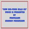 """How Big-Food Kills Us"" which is presented by Professor Graham MacGregor"